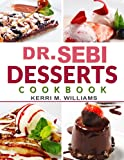 Dr. Sebi Alkaline Diet Desserts Cookbook: Gluten-Free, Dairy-Free, and Sugar-Free Vegan Recipes | No-Fuss Cakes & Cookies, Pies & Pastries, Breads & Buns, Sweets, Treats, & More to Bake, Toast & Savor