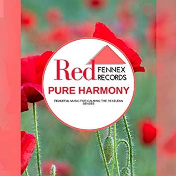 Pure Harmony - Peaceful Music For Calming The Restless Senses