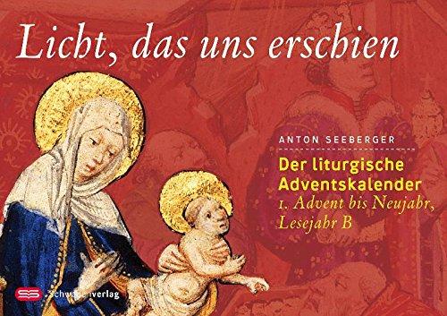 Licht, das uns erschien: Der liturgische Adventskalender - 1. Advent bis Neujahr, Lesejahr B