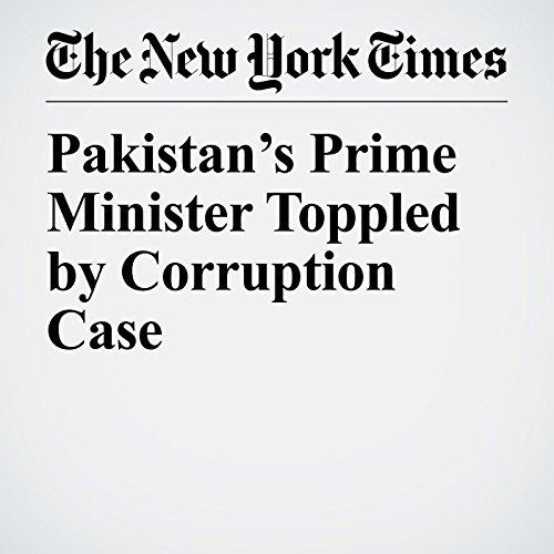 Pakistan's Prime Minister Toppled by Corruption Case copertina