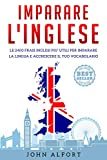 Imparare l'inglese: le 2400 frasi inglesi più utili per imparare la lingua e...