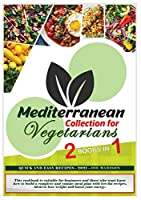 Mediterranean Collection for Vegetarians: This cookbook is suitable for beginners and those who want know how to build a complete and yummy meal plan with low-fat recipes, ideal to lose weight and boost your energy