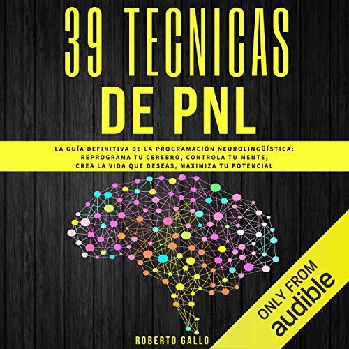 Couverture de PNL 39 Técnicas de PNL: La Guía Definitiva de la Programación Neurolingüística