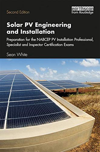 Compare Textbook Prices for Solar PV Engineering and Installation: Preparation for the NABCEP PV Installation Professional, Specialist and Inspector Certification Exams 2 Edition ISBN 9781138348592 by White, Sean