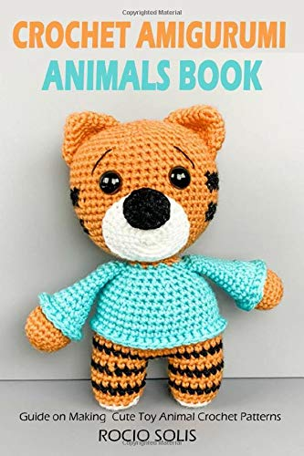 Crochet Amigurumi Animals Book: Guide on Making  Cute Toy Animal Crochet Patterns