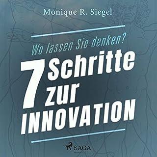 Wo lassen Sie denken?     7 Schritte zur Innovation              Autor:                                                                                                                                 Monique R. Siegel                               Sprecher:                                                                                                                                 Cornelia Schönwald                      Spieldauer: 5 Std. und 46 Min.     Noch nicht bewertet     Gesamt 0,0