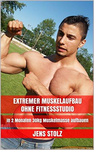 Extremer Muskelaufbau ohne Fitnessstudio: In 2 Monaten 30kg Muskelmasse aufbauen