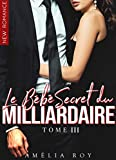 Le Bébé Secret Du Milliardaire - Tome 3: (New Romance / Littérature Sentimentale)