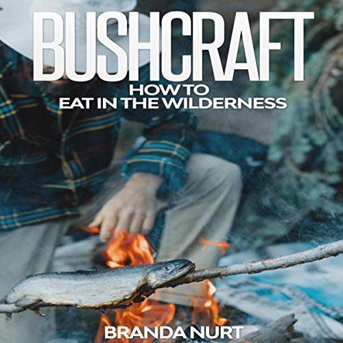 Bushcraft: How to Eat in the Wilderness Audiobook By Branda Nurt cover art
