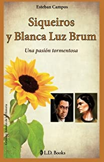 Siqueiros y Blanca Luz Brum: Una pasion tormentosa (Grandes amores de la historia) (Volume 10) (Spanish Edition)
