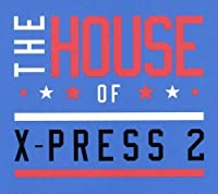 House of X-Press 2 by X-Press 2