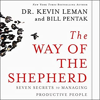 The Way of the Shepherd     7 Ancient Secrets to Managing Productive People              By:                                                                                                                                 Dr. Kevin Leman,                                                                                        William Pentak                               Narrated by:                                                                                                                                 Marc Cashman                      Length: 2 hrs and 34 mins     560 ratings     Overall 4.8