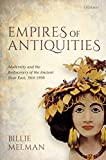 Empires of Antiquities: Modernity and the Rediscovery of the Ancient Near East, 1914-1950 (English Edition)
