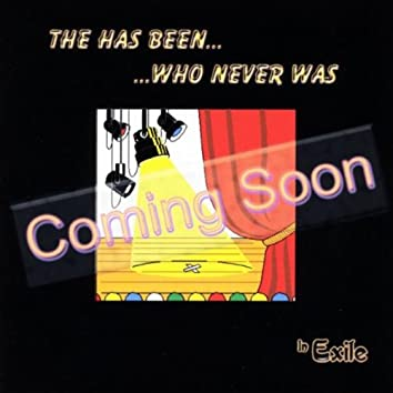 COMING SOON - THE HAS BEEN WHO NEVER WAS