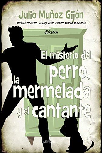 El Misterio Del Perro, La Mermelada Y El Cantante (Novela)