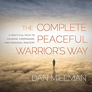 The Complete Peaceful Warrior's Way     A Practical Path to Courage, Compassion, and Personal Mastery              By:                                                                                                                                 Dan Millman                               Narrated by:                                                                                                                                 Dan Millman                      Length: 6 hrs and 32 mins     77 ratings     Overall 4.6