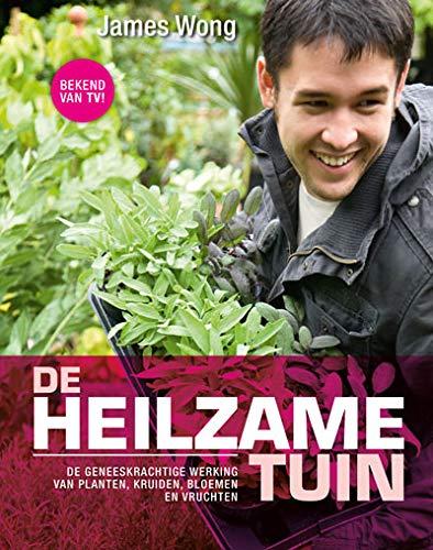 De heilzame tuin: De geneeskrachtige werking van planten, kruiden, bloemen en vruchten