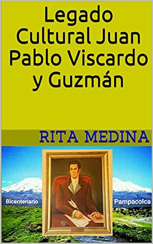 Legado Cultural Juan Pablo Viscardo y Guzmán: Bicentenario (Spanish Edition)