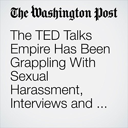 The TED Talks Empire Has Been Grappling With Sexual Harassment, Interviews and Internal Emails Show audiobook cover art