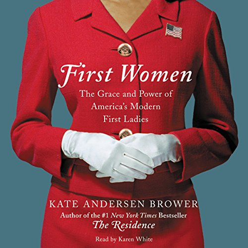 First Women     The Grace and Power of America's Modern First Ladies              By:                                                                                                                                 Kate Andersen Brower                               Narrated by:                                                                                                                                 Karen White                      Length: 12 hrs and 23 mins     1 rating     Overall 4.0