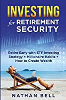 Investing for Retirement Security: Retire Early with ETF Investing Strategy + Millionaire Habits + How to Create Wealth
