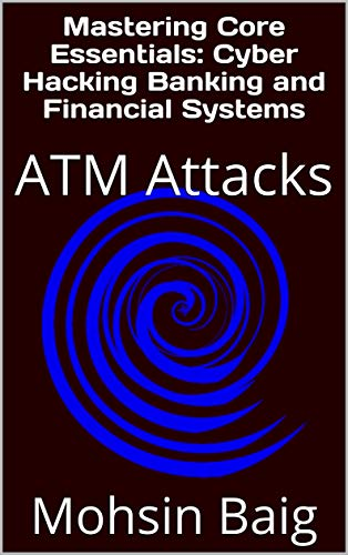 Mastering Core Essentials: Cyber Hacking Banking and Financial Systems : ATM Attacks (English Edition)