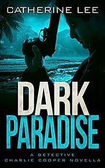 Dark Paradise (Detective Charlie Cooper Mysteries) by [Catherine Lee]