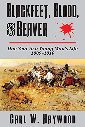Blackfeet, Blood, and Beaver: One Year in a Young Man's Life 1809-1810 (English Edition)
