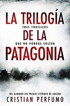 La trilogía de la Patagonia: Tres thrillers que no podrás soltar de [Cristian Perfumo]