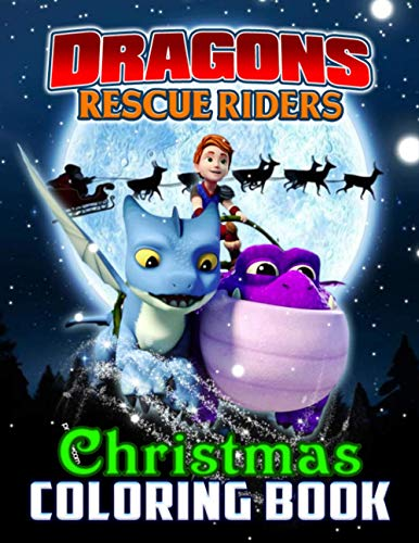 Dragons Rescue Riders Christmas Coloring Book: The Crayola Dragons Rescue Riders Christmas Coloring Books For Adults, Teenagers (Exclusive Illustrations)