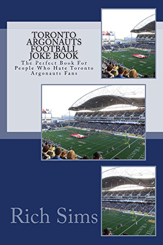 Toronto Argonauts Football Joke Book: The Perfect Book For People Who Hate Toronto Argonauts Fans (CFl Joke Books) (English Edition)