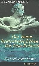 Das kurze heldenhafte Leben des Don Roberto: Ein karibischer Roman, erzählt nach den spärlichen Dokumenten über die Karriere des Piraten Roberto Cofresi (German Edition)