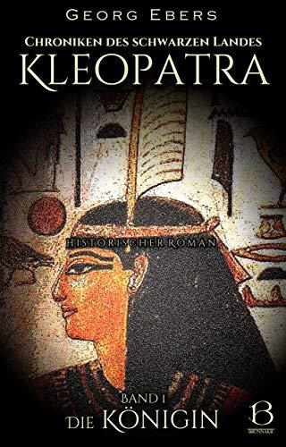 Kleopatra. Historischer Roman. Band 1: Die Königin (Chroniken des Schwarzen Landes 9)
