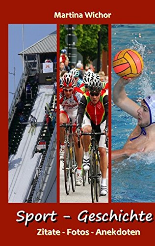 Sport - Geschichte, Band 2: Zitate - Fotos - Anekdoten