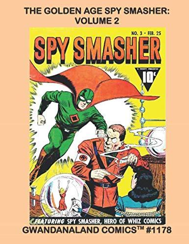 The Golden Age Spy Smasher: Volume 2: Gwandanaland Comics #1178 --- This Book: Spy Smasher #1-5 --- Exciting Golden Age Espionage Action
