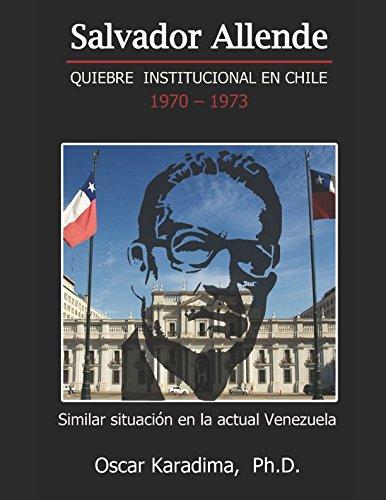SALVADOR ALLENDE  QUIEBRE INSTITUCIONAL EN CHILE 1970 – 1973
