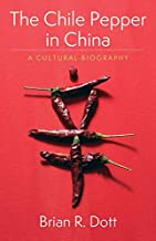 The Chile Pepper in China: A Cultural Biography (Arts and Traditions of the Table: Perspectives on Culinary History) (English Edition)