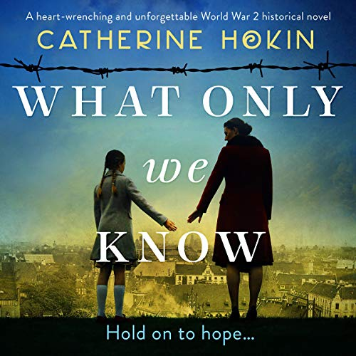 What Only We Know Audiobook By Catherine Hokin cover art