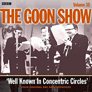 Goon Show, Volume 30: Well Known in Concentric Circles                   By:                                                                                                                                 Spike Milligan,                                                                                        Larry Stephens                               Narrated by:                                                                                                                                 Spike Milligan,                                                                                        Harry Secombe,                                                                                        Peter Sellers                      Length: 2 hrs and 2 mins     Not rated yet     Overall 0.0