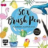 50 x Brush Pen – Flamingo, Kaktus und Co.: Die beliebtesten Brush-Pen-Motive in max. 5 Schritten malen