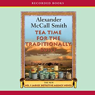 Tea Time for the Traditionally Built     The No. 1 Ladies' Detective Agency              Written by:                                                                                                                                 Alexander McCall Smith                               Narrated by:                                                                                                                                 Lisette Lecat                      Length: 8 hrs and 23 mins     2 ratings     Overall 5.0