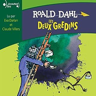 Les deux gredins                   De :                                                                                                                                 Roald Dahl                               Lu par :                                                                                                                                 Eva Darlan,                                                                                        Claude Villers                      Durée : 42 min     5 notations     Global 4,6