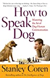 Image of How To Speak Dog: Mastering the Art of Dog-Human Communication