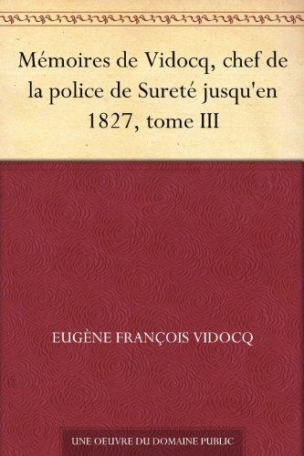 Couverture du livre Mémoires de Vidocq, chef de la police de Sureté jusqu'en 1827, tome III