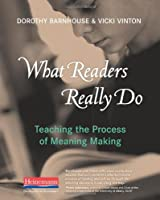What Readers Really Do: Teaching the Process of Meaning Making