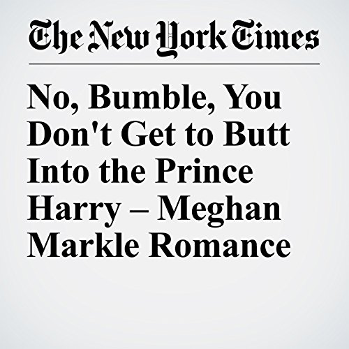 No, Bumble, You Don't Get to Butt Into the Prince Harry – Meghan Markle Romance copertina