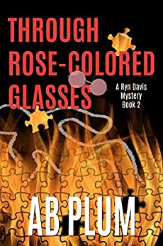 Through Rose-Colored Glasses: A Ryn Davis Mystery (Ryn Davis Mystery Series Book 2) by [AB Plum]