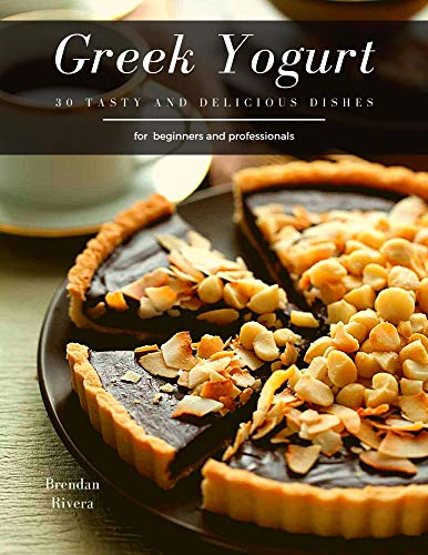 Greek Yogurt: 30 tasty and delicious dishes (English Edition)