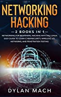 Networking Hacking: 2 Books in 1: Networking for Beginners, Hacking with Kali Linux - Easy Guide to Learn Cybersecurity, Wireless, LTE, Networks, and Penetration Testing