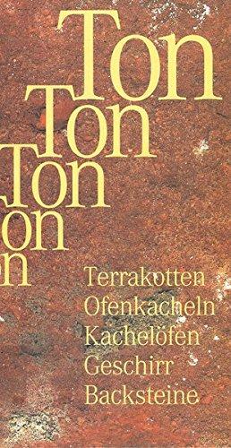 Ton - in Form gebracht: Terrakotten, Ofenkacheln, Kachelöfen, Geschirr, Backsteine